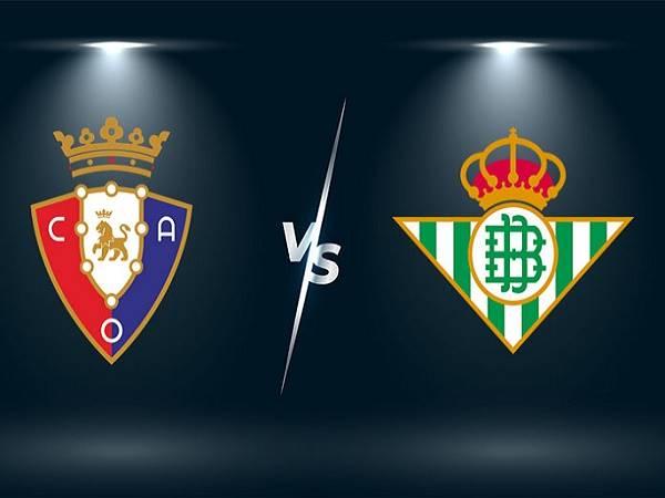 Soi kèo Osasuna vs Real Betis – 00h30 24/09, VĐQG Tây Ban Nha